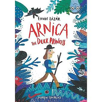 Arnica the Duck Princess by Ervin Lazar - 9781782692201 Book