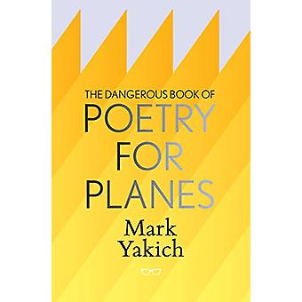 The Dangerous Book of Poetry for Planes by Mark Yakich - 978191133538