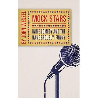 Mock Stars - Indie Comedy and the Dangerously Funny by John Wenzel - 9