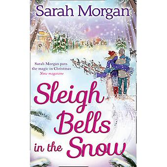 Sleigh Bells In The Snow by Sarah Morgan - 9780263910469 Book