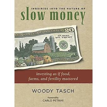 Inquiries into the Nature of Slow Money - Investing as If Food - Farms
