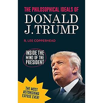 The Philosophical Ideals of Donald J. Trump - Inside the Mind of the P