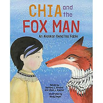 Chia and the Fox Man - An Alaskan Dena'ina Fable by Barbara J. Atwater