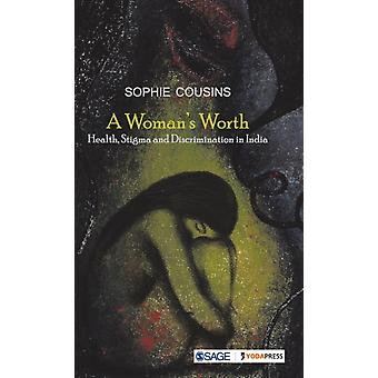 A Womans Worth  Health Stigma and Discrimination in India by Sophie Cousins