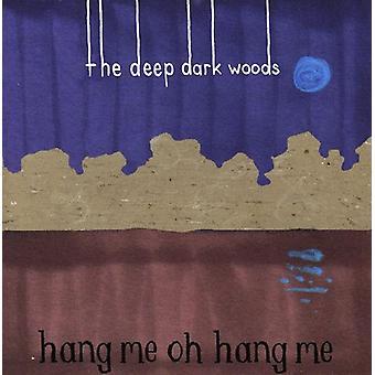 Deep Dark Woods - Hang Me Oh Hang Me [CD] USA import