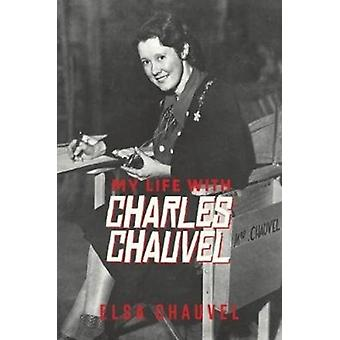 My Life with Charles Chauvel by Chauvel & Elsa