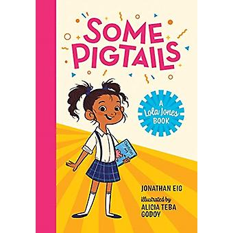 Some Pigtails by Jonathan Eig & Illustrated by Alicia Teba Godoy