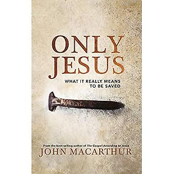 Only Jesus: What It Really� Means to Be Saved