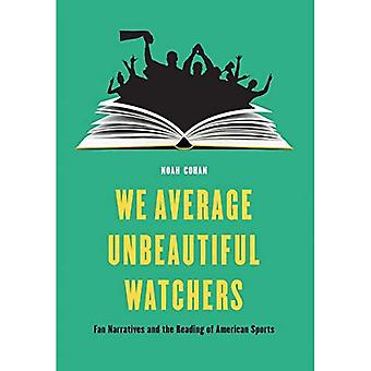 We Average Unbeautiful Watchers: Fan Narratives and the Reading of American Sports (Sports, Media, and Society)