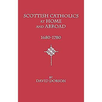 Scottish Catholics at Home and Abroad - 1680-1780 by David Dobson - 9