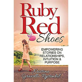Ruby Red Shoes - Empowering Stories on Relationships - Intuition &amp