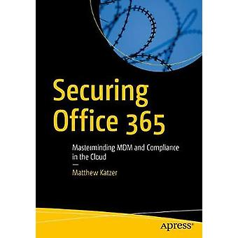 Securing Office 365 - Masterminding MDM and Compliance in the Cloud by