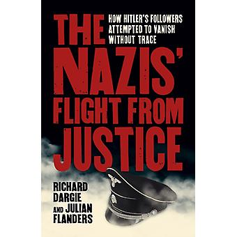 The Nazis Flight from Justice by Richard DargieJulian Flanders