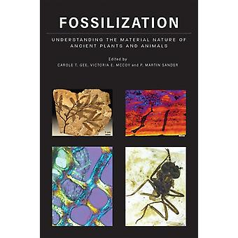 Fossilization by Edited by Carole T Gee & Edited by Victoria E McCoy & Edited by P Martin Sander