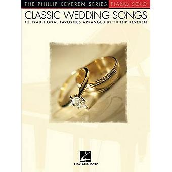Classic Wedding Songs  15 Traditional Favorites  The Phillip Keveren Series by Created by Phillip Keveren