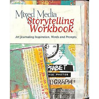 Mixed Media Storytelling Workbook  Art Journaling Inspiration Words and Prompts by Edited by Kristy Conlin