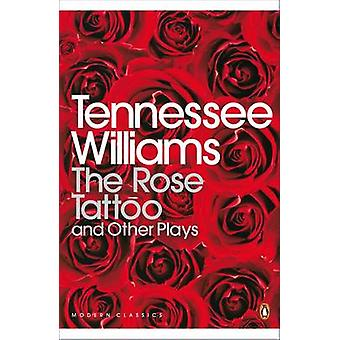 The Rose Tattoo and Other Plays -  -Camino Real - - -Orpheus Descending -