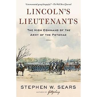 Lincoln's Lieutenants - The High Command of the Army of the Potomac by