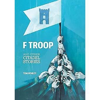 F Troop en andere verhalen van de Citadel door Tom Worley - 9781611173345 boek