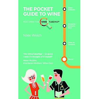 The Pocket Guide to Wine - Featuring the Wine Tube Map by Nikki Welch