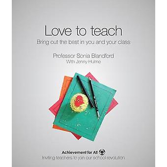 Love to Teach - Bring Out the Best in You and Your Class by Sonia Blan