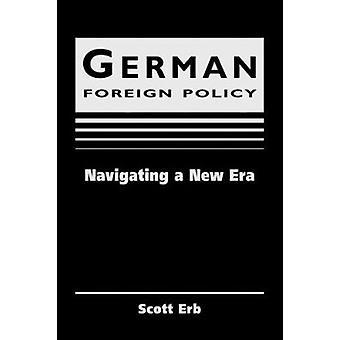 Politique étrangère allemande - naviguer dans une nouvelle ère par Scott Erb - 9781588261