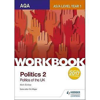 AQA AS/A-nivå politikk arbeidsboken 2 - politikken i Storbritannia av Nick Gallop