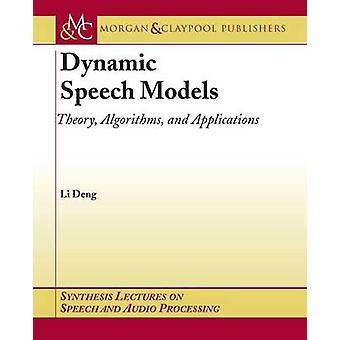 Dynamic Speech Models - Theory - algorithms - and applications by Li D