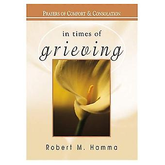 In Times of Grieving: Prayers of Comfort and Consolation