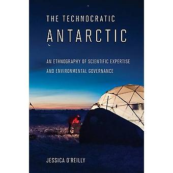 The Technocratic Antarctic - An Ethnography of Scientific Expertise an