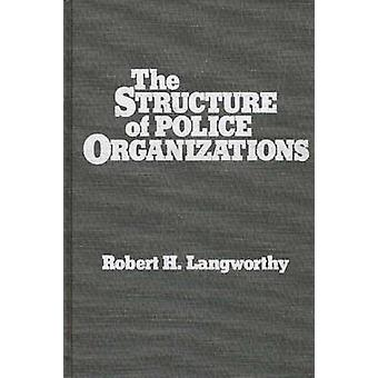 The Structure of Police Organizations by Langworthy & Robert H.