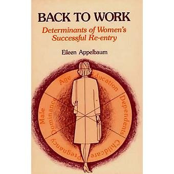 Back to Work Determinants of Womens Successful ReEntry by Appelbaum & Eileen