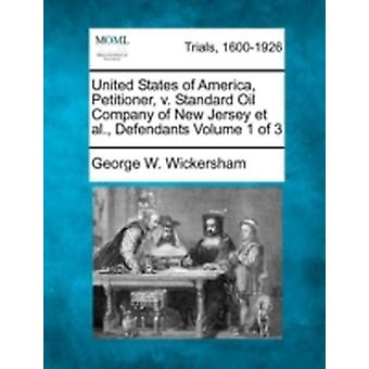 United States of America Petitioner v. Standard Oil Company of New Jersey et al. Defendants Volume 1 of 3 by Wickersham & George W.