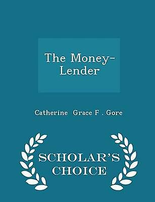 The MoneyLender  Scholars Choice Edition by Grace F . Gore & Catherine