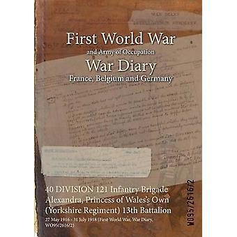 40 Divisione fanteria 121 brigata Alexandra principessa di Waless proprio Yorkshire Regiment 13 ° battaglione 27 maggio 1916 31 luglio 1918 prima guerra mondiale guerra diario WO9526162 di WO9526162