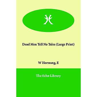 Dead Men Tell No Tales by Hornung & E. W.