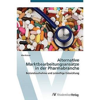 Alternativa Marktbearbeitungsanstze i der Pharmabranche av Kretzer Max
