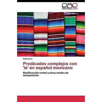 Predicados complejos con le en espaol mexicano by Navarro a