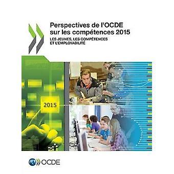 Perspektiv de lOCDE sur les comptences 2015 Les jeunes les comptences et lemployabilit av OECD