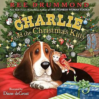 Charlie and the Christmas Kitty by Ree Drummond - Diane Degroat - 978