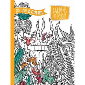 Keep Calm and Color - Gardens of Delight Coloring Book by Marica Zott