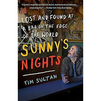 Sunny's Nights - Lost and Found at a Bar on the Edge of the World by T