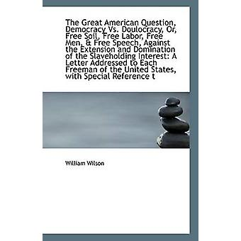 The Great American Question - Democracy vs. Doulocracy - Or - Free So