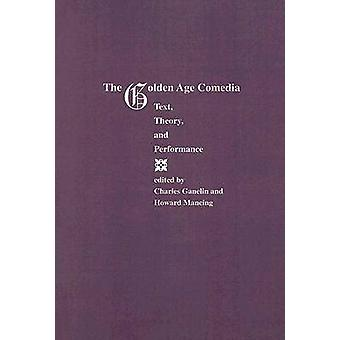 Golden Age Comedia - Text - Theory and Performance by Charles Ganelin