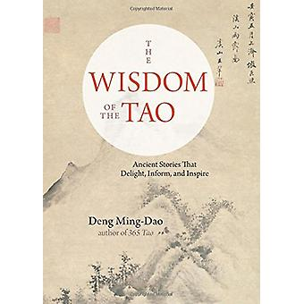 The Wisdom of the Tao - Ancient Stories That Delight - Inform - and In
