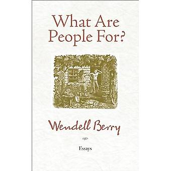 What are People for? - Essays (2nd Revised edition) by Wendell Berry -