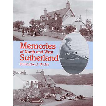 Memories of North and West Sutherland by Christopher J. Uncles - 9781