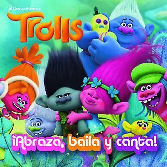 Trolls.  abraza - Baila Y Canta! / Dance! Hug! Sing! (Dreamworks) by