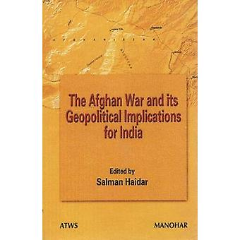 The Afghan War and its Geopolitical Implications for India by Salmon