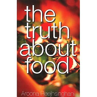 Truth About Food by Rajhsinghani Aroona - 9788131933022 Book